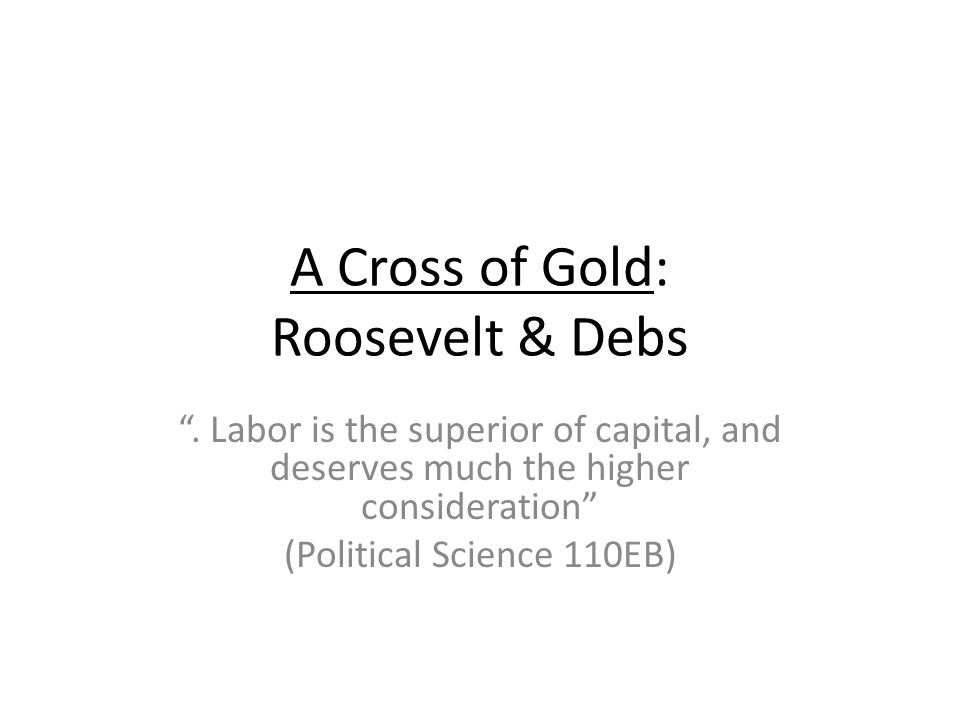 A Cross of Gold: Roosevelt & Debs