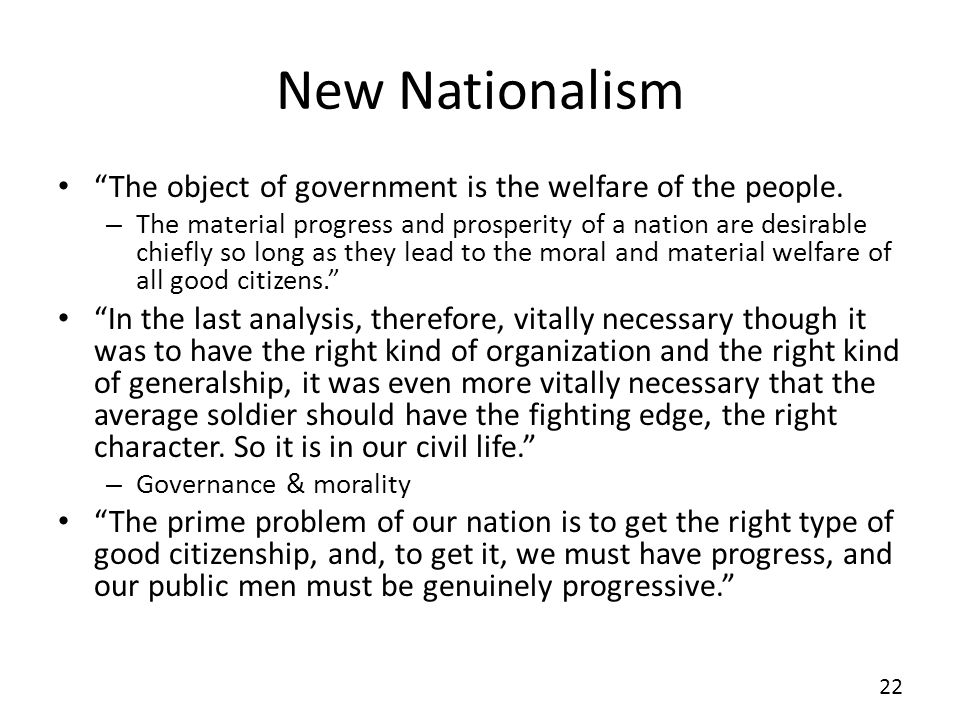 New Nationalism The object of government is the welfare of the people.