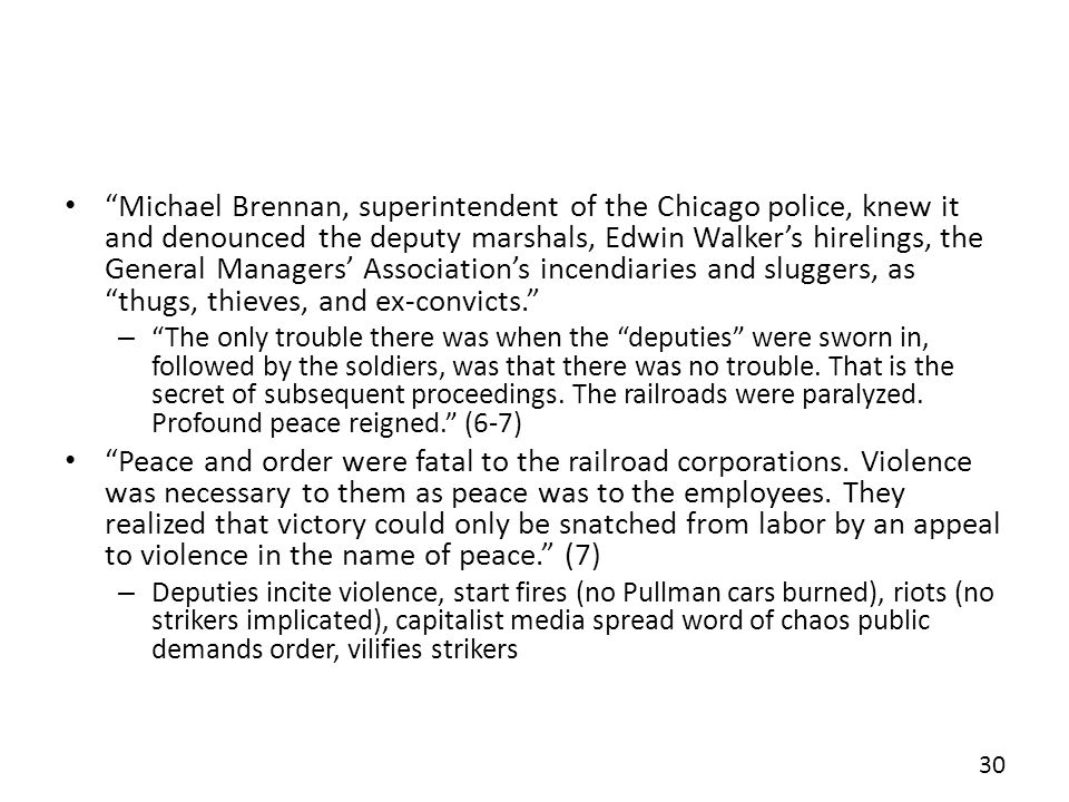 Michael Brennan, superintendent of the Chicago police, knew it and denounced the deputy marshals, Edwin Walker's hirelings, the General Managers' Association's incendiaries and sluggers, as thugs, thieves, and ex-convicts.