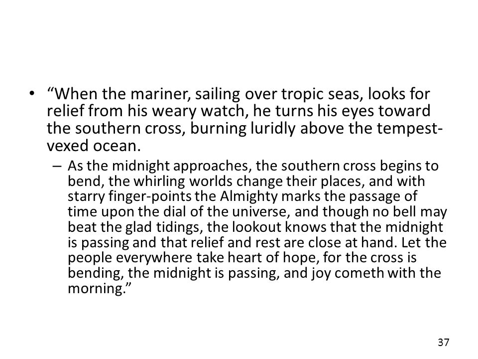 When the mariner, sailing over tropic seas, looks for relief from his weary watch, he turns his eyes toward the southern cross, burning luridly above the tempest-vexed ocean.