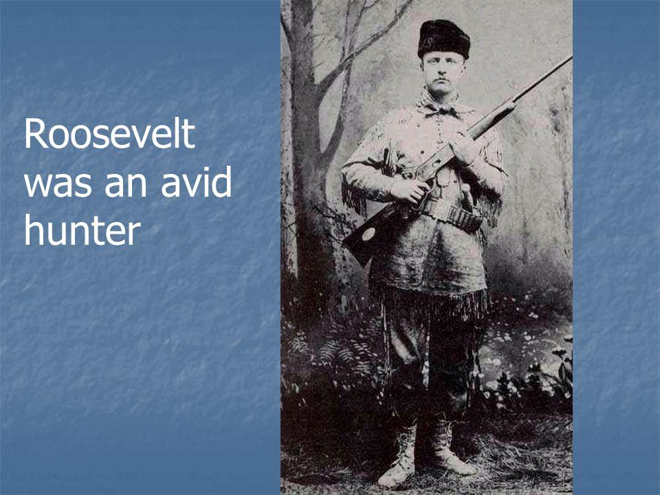 Roosevelt was an avid hunter