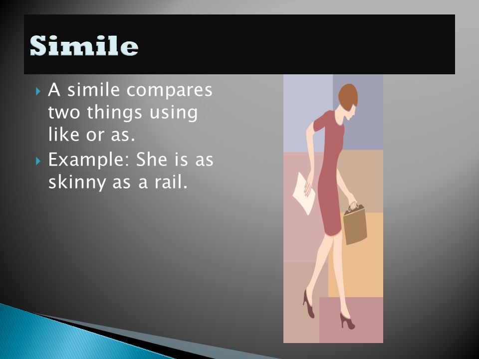 Simile A simile compares two things using like or as.