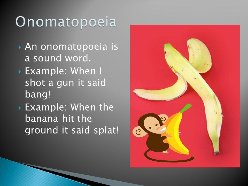 Onomatopoeia An onomatopoeia is a sound word.