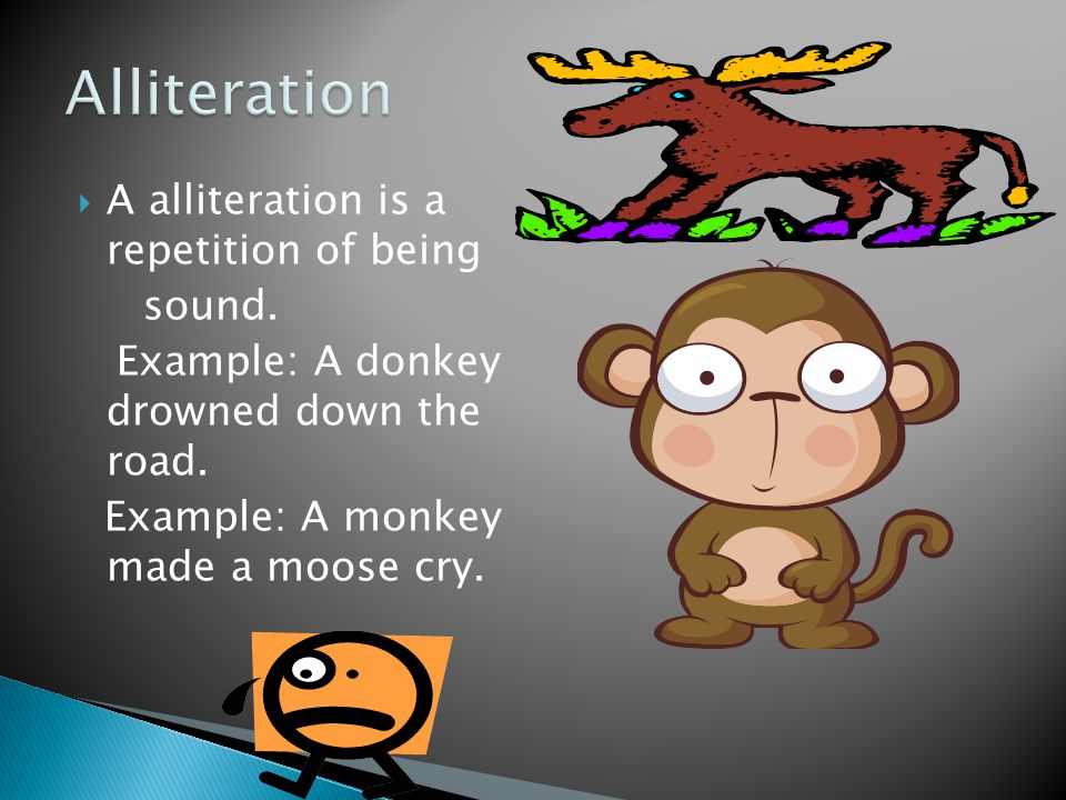 Alliteration A alliteration is a repetition of being sound.