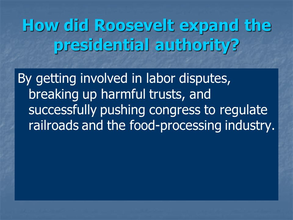 How did Roosevelt expand the presidential authority