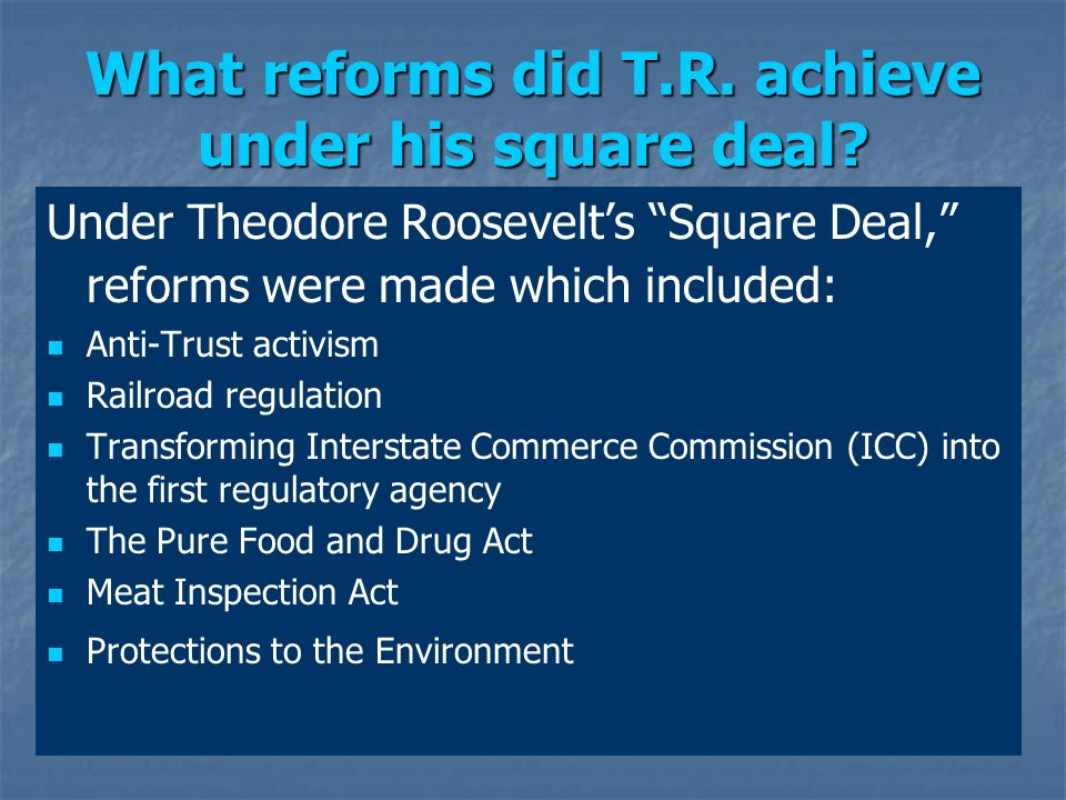 What reforms did T.R. achieve under his square deal