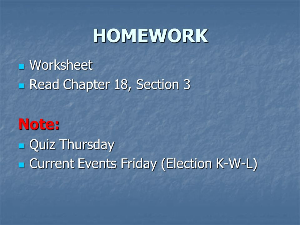 HOMEWORK Note: Worksheet Read Chapter 18, Section 3 Quiz Thursday