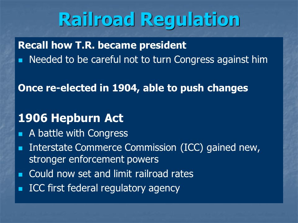 Railroad Regulation 1906 Hepburn Act Recall how T.R. became president