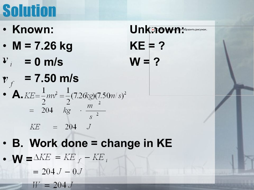 Solution Known: Unknown: M = 7.26 kg KE = = 0 m/s W = = 7.50 m/s