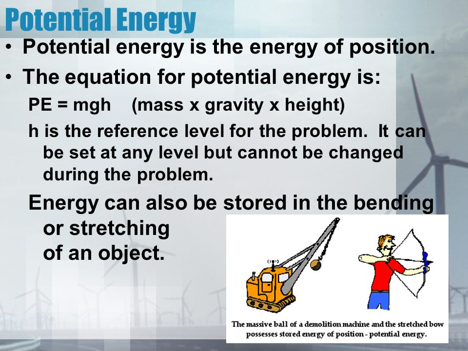 Potential Energy Potential energy is the energy of position.