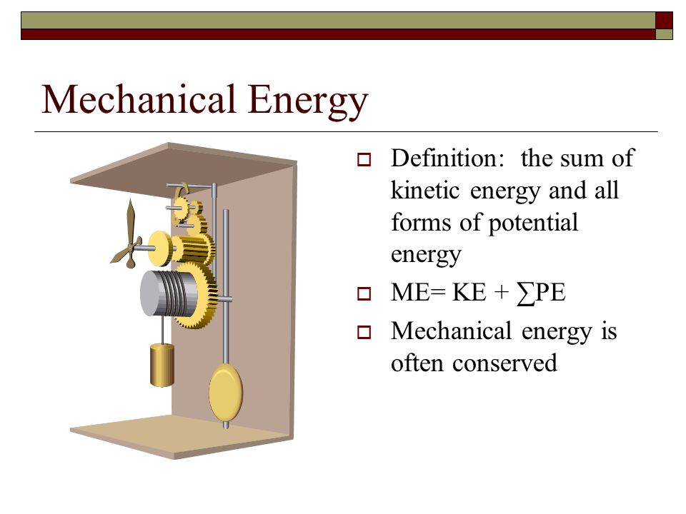Mechanical Energy Definition: the sum of kinetic energy and all forms of potential energy. ME= KE + ∑PE.