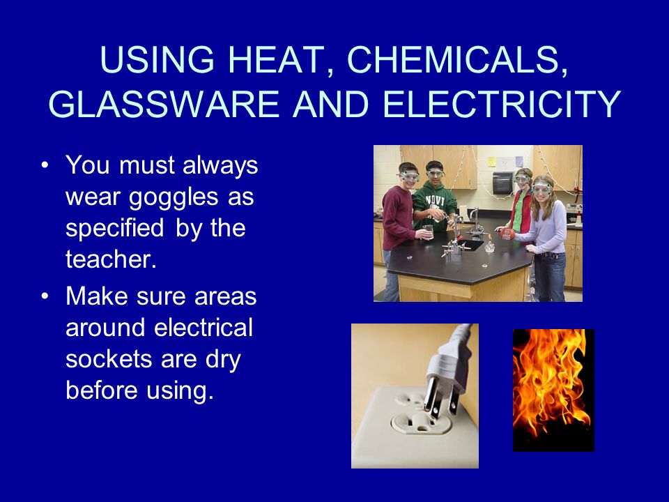 USING HEAT, CHEMICALS, GLASSWARE AND ELECTRICITY