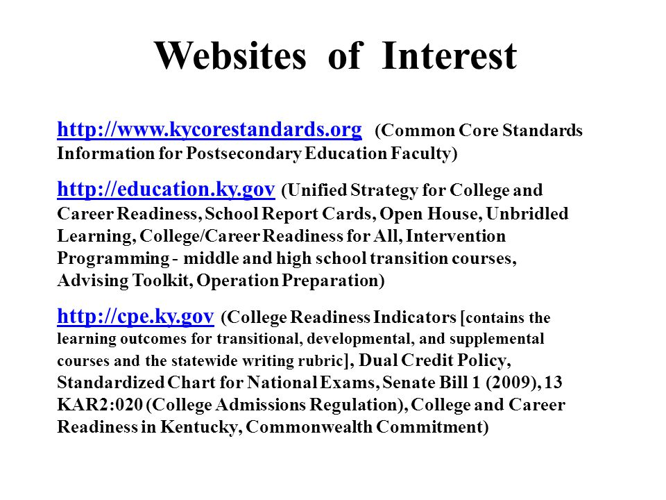 Websites of Interest http://www.kycorestandards.org (Common Core Standards Information for Postsecondary Education Faculty)