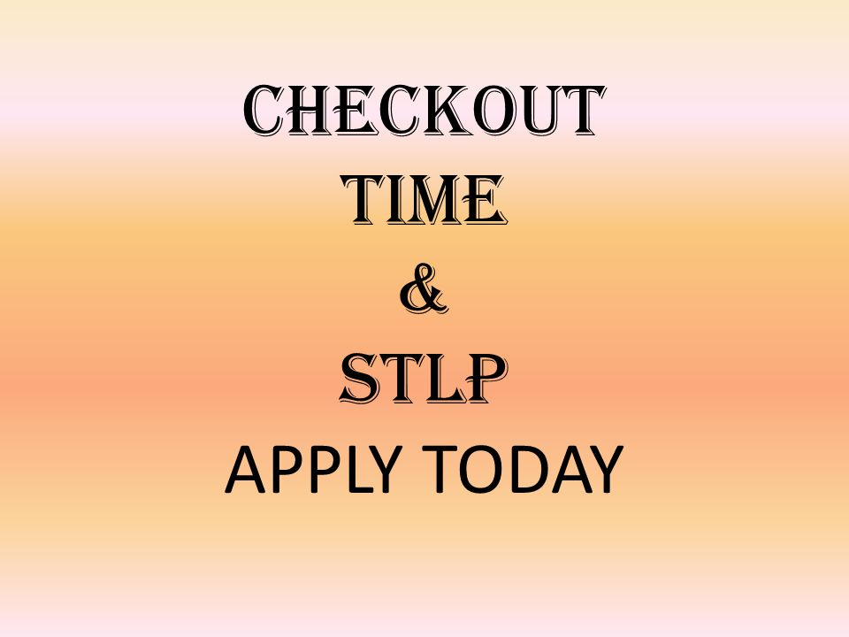 Checkout Time & STLP APPLY TODAY
