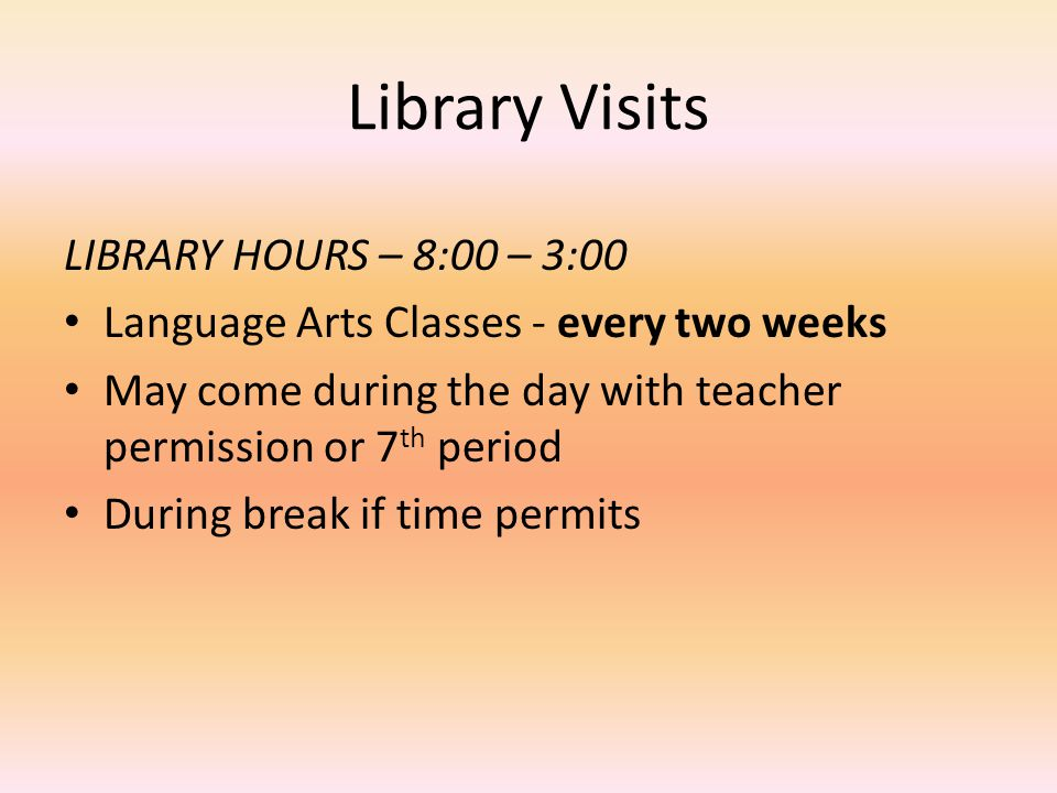Library Visits LIBRARY HOURS – 8:00 – 3:00