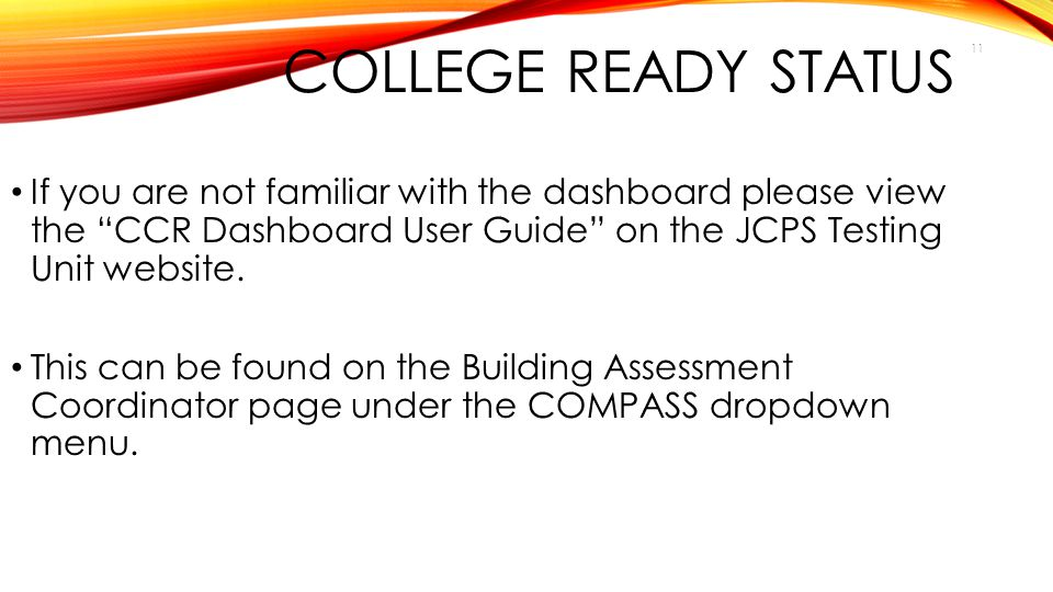 College Ready Status If you are not familiar with the dashboard please view the CCR Dashboard User Guide on the JCPS Testing Unit website.