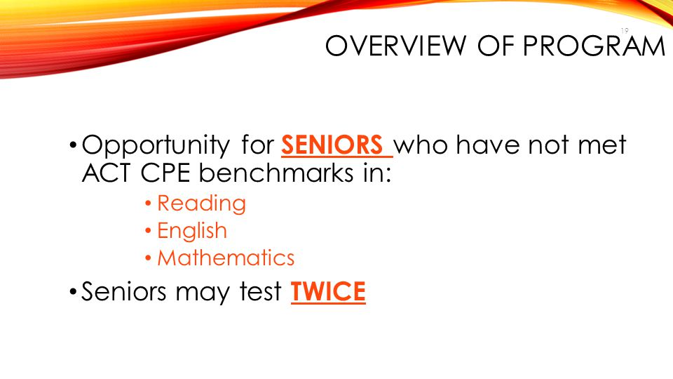 Overview of Program Opportunity for SENIORS who have not met ACT CPE benchmarks in: Reading. English.