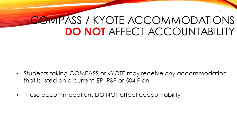 COMPASS / KYOTE Accommodations DO NOT Affect Accountability
