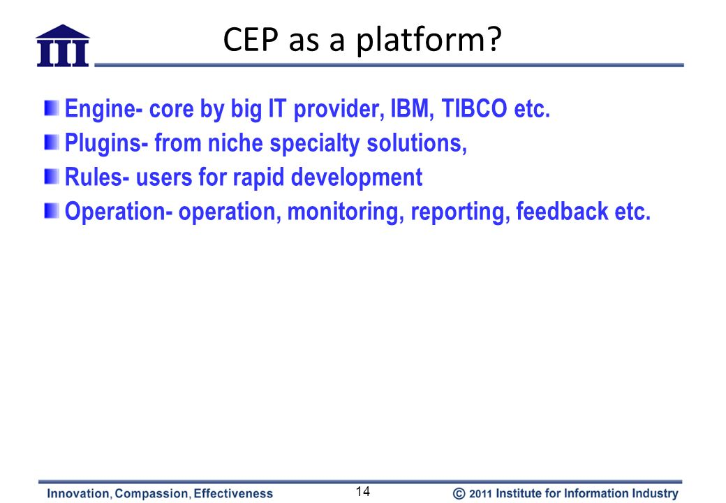 CEP as a platform Engine- core by big IT provider, IBM, TIBCO etc.