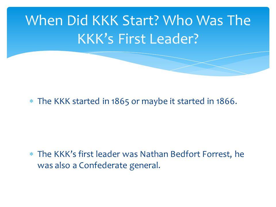 When Did KKK Start Who Was The KKK's First Leader