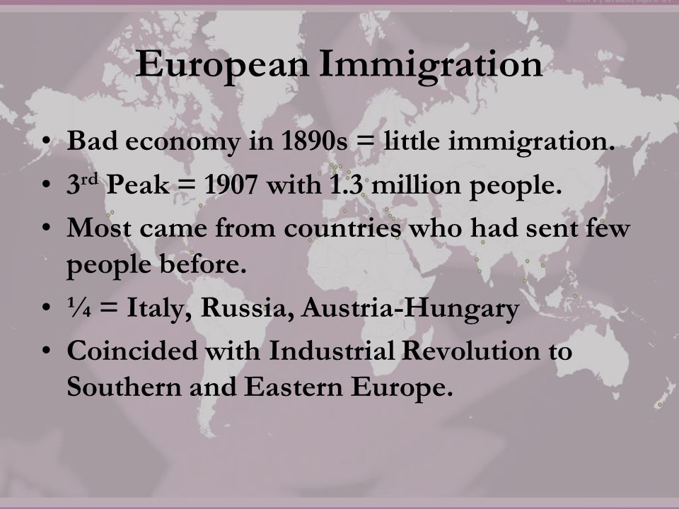 European Immigration Bad economy in 1890s = little immigration.