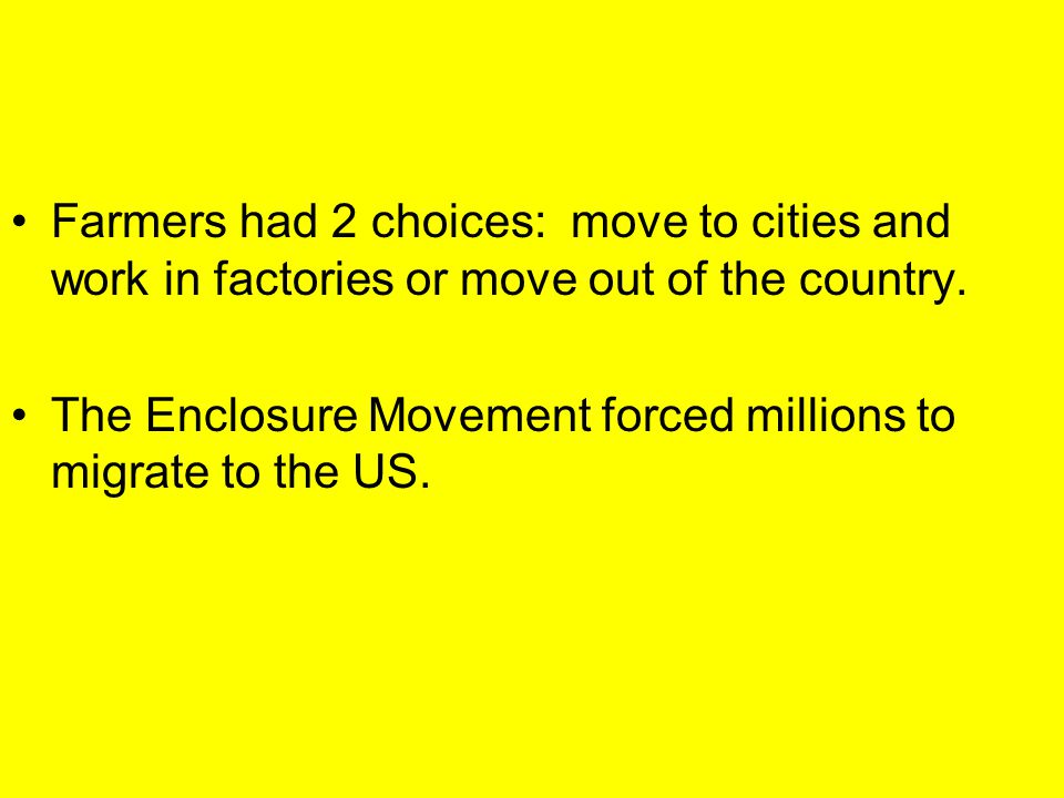 Farmers had 2 choices: move to cities and work in factories or move out of the country.