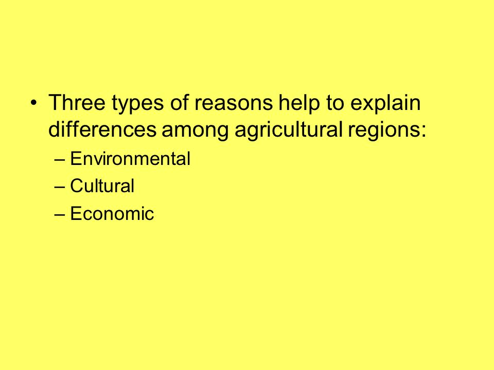 Three types of reasons help to explain differences among agricultural regions: