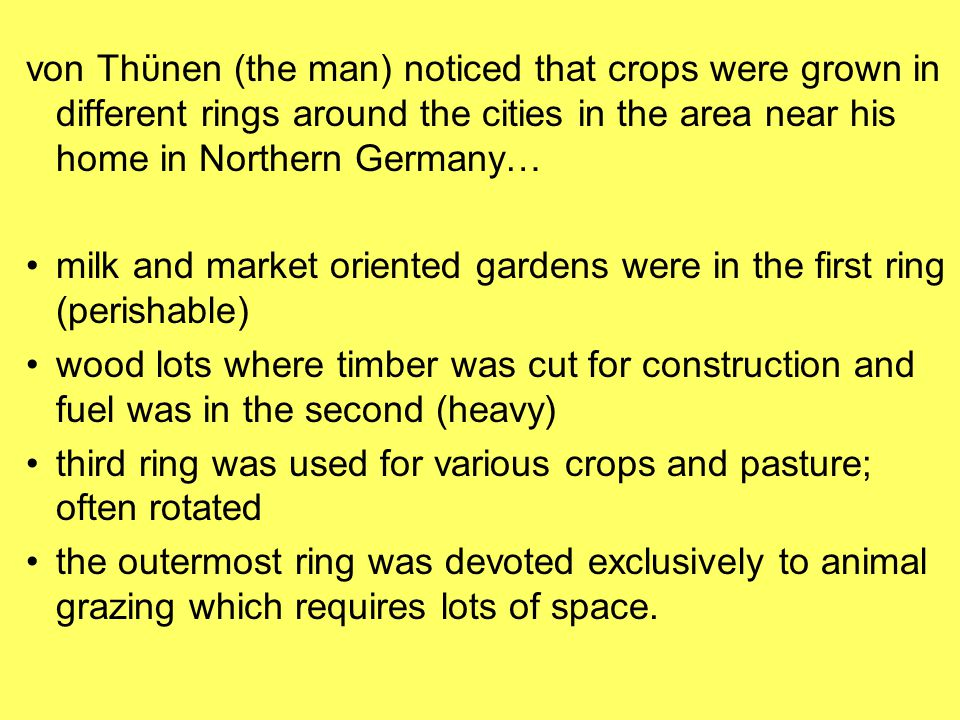 von Thϋnen (the man) noticed that crops were grown in different rings around the cities in the area near his home in Northern Germany…