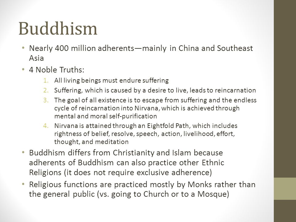 Buddhism Nearly 400 million adherents—mainly in China and Southeast Asia. 4 Noble Truths: All living beings must endure suffering.