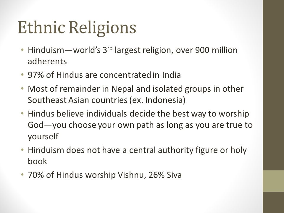 Ethnic Religions Hinduism—world's 3rd largest religion, over 900 million adherents. 97% of Hindus are concentrated in India.