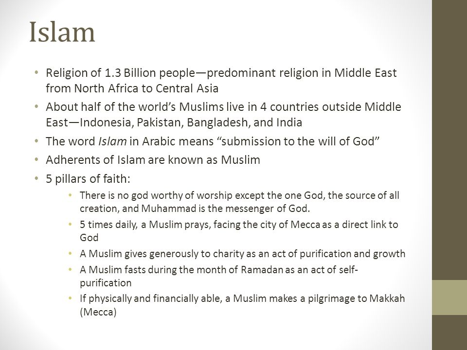 Islam Religion of 1.3 Billion people—predominant religion in Middle East from North Africa to Central Asia.