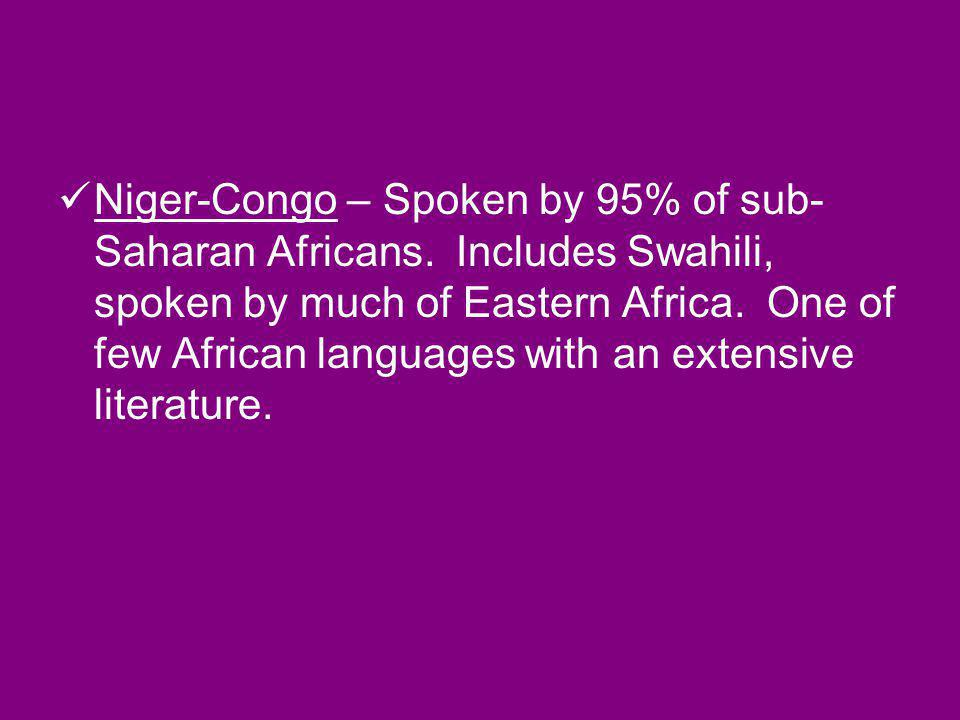 Niger-Congo – Spoken by 95% of sub-Saharan Africans