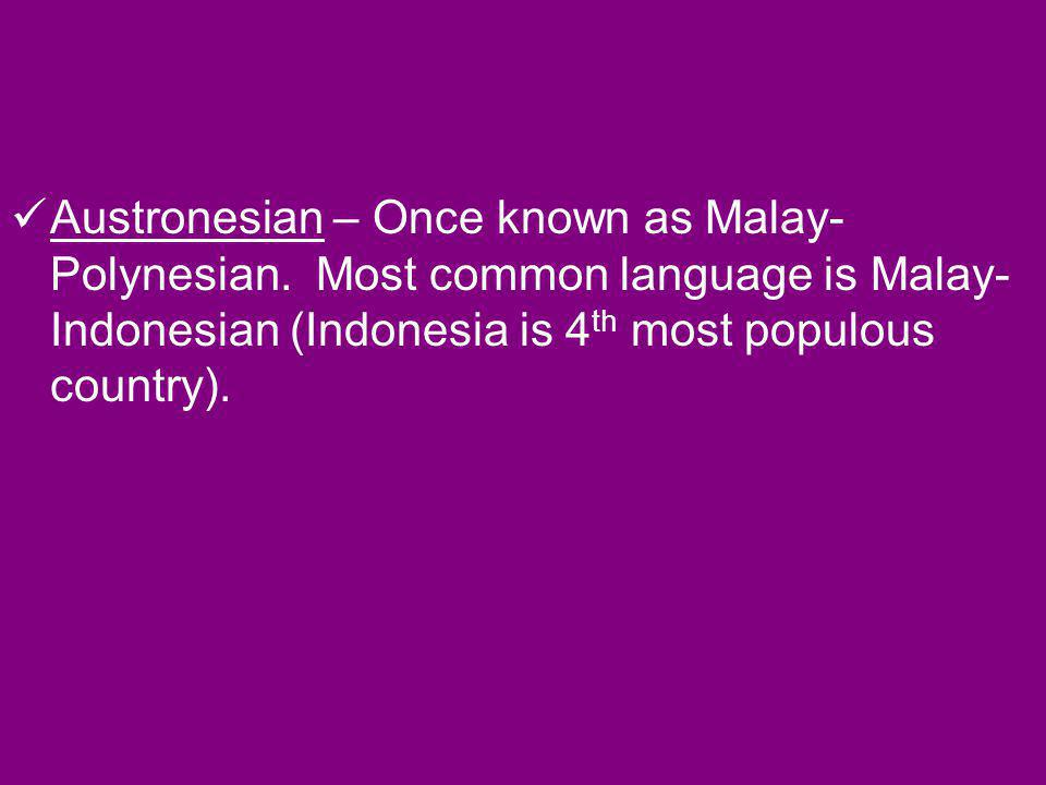 Austronesian – Once known as Malay-Polynesian