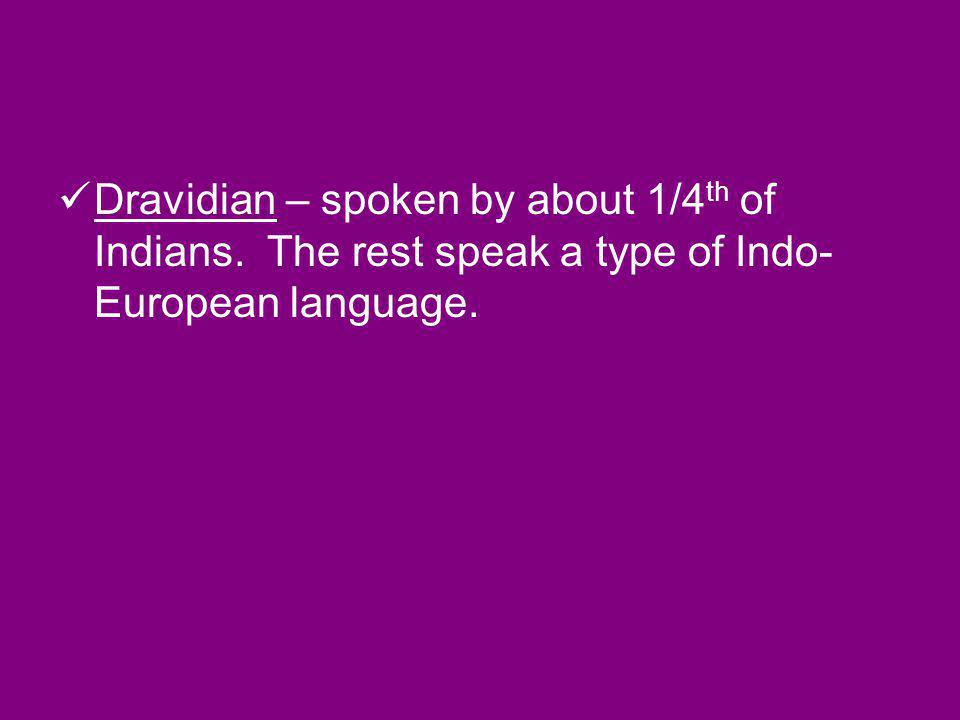 Dravidian – spoken by about 1/4th of Indians