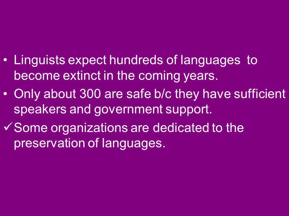Linguists expect hundreds of languages to become extinct in the coming years.