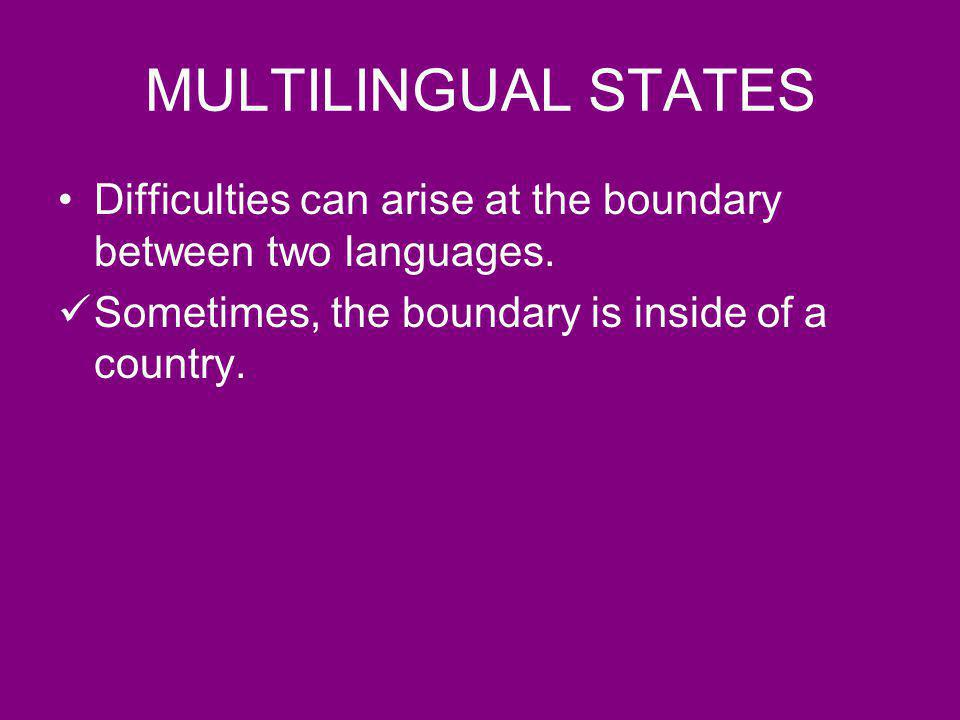 MULTILINGUAL STATES Difficulties can arise at the boundary between two languages.