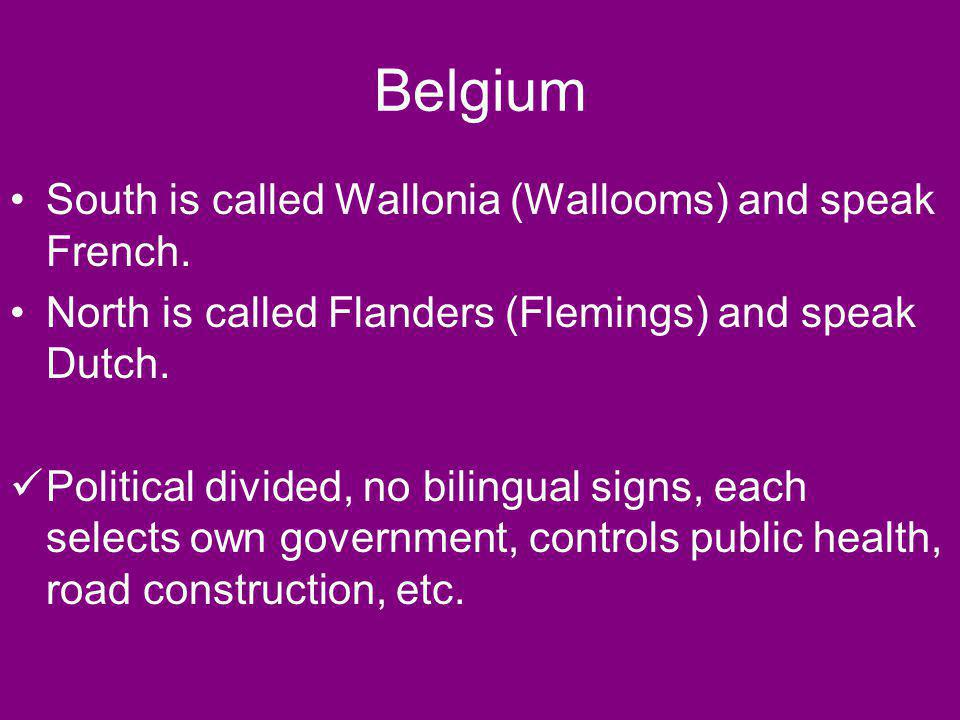 Belgium South is called Wallonia (Wallooms) and speak French.