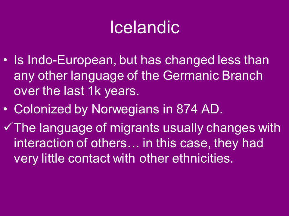 Icelandic Is Indo-European, but has changed less than any other language of the Germanic Branch over the last 1k years.
