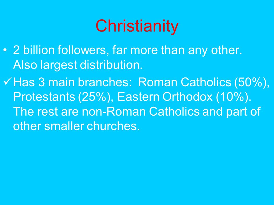 Christianity 2 billion followers, far more than any other. Also largest distribution.