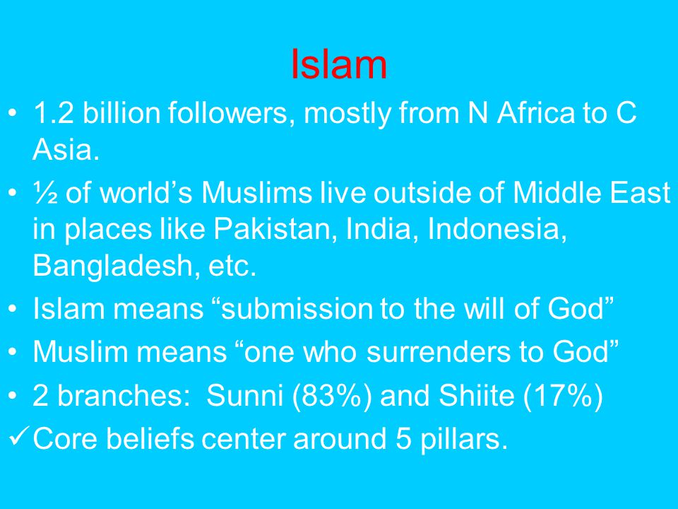Islam 1.2 billion followers, mostly from N Africa to C Asia.