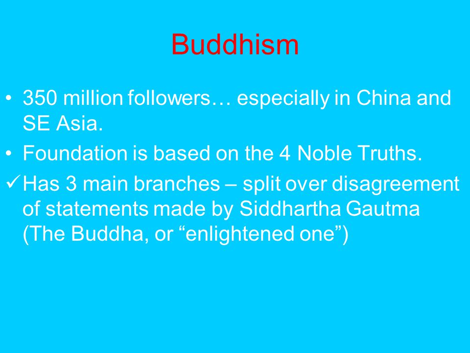 Buddhism 350 million followers… especially in China and SE Asia.