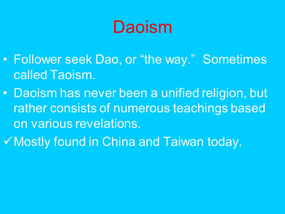 Daoism Follower seek Dao, or the way. Sometimes called Taoism.
