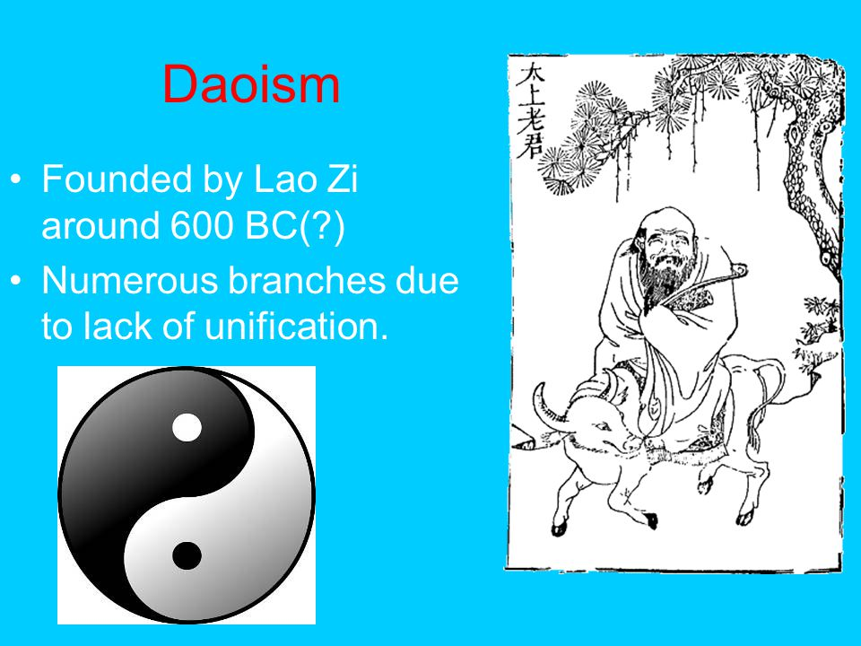 Daoism Founded by Lao Zi around 600 BC( )