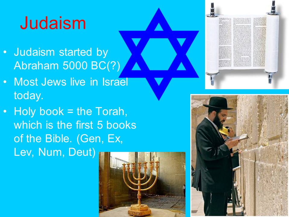 Judaism Judaism started by Abraham 5000 BC( )
