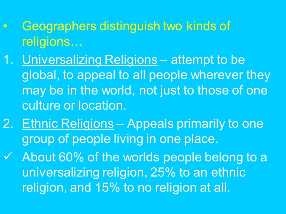 Geographers distinguish two kinds of religions…