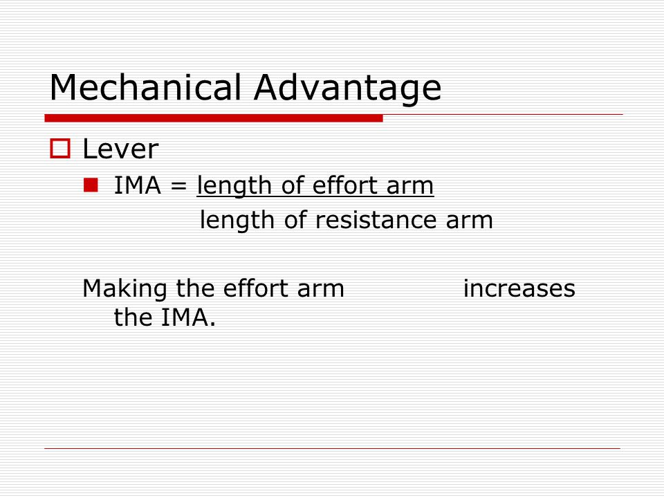 Mechanical Advantage Lever IMA = length of effort arm