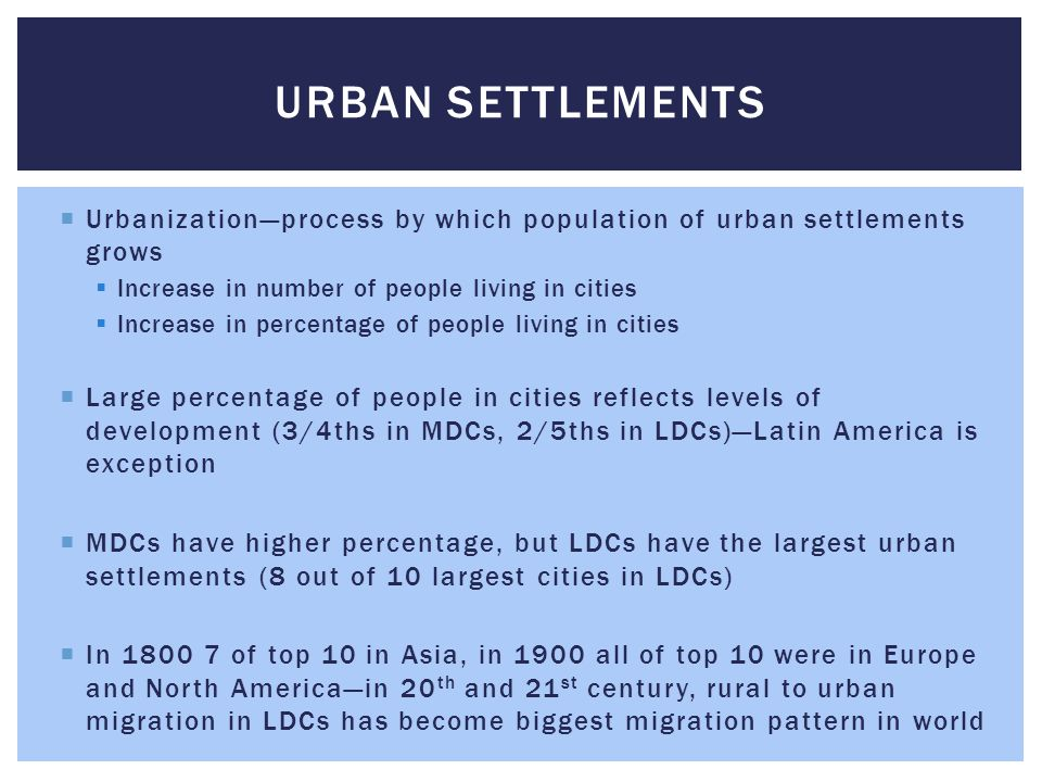 Urban Settlements Urbanization—process by which population of urban settlements grows. Increase in number of people living in cities.