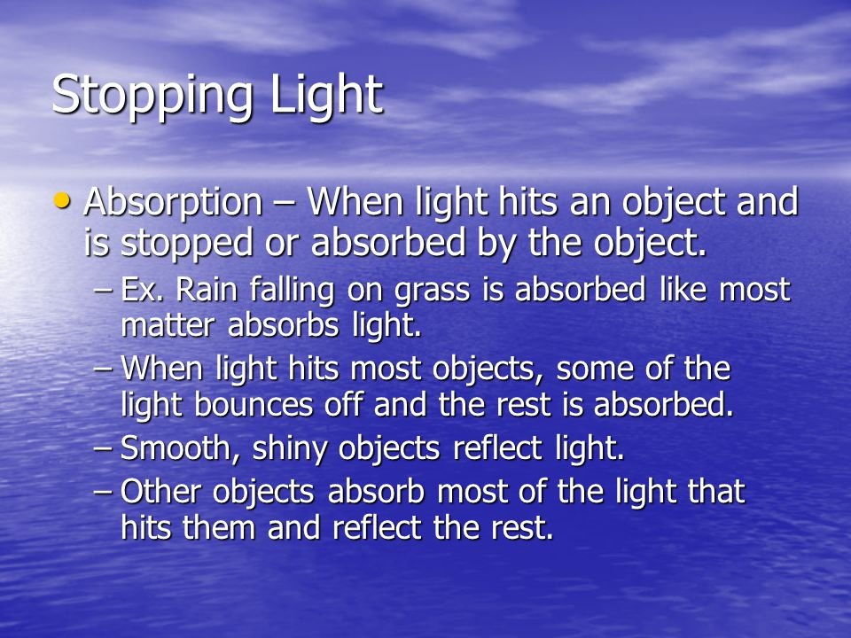 Stopping Light Absorption – When light hits an object and is stopped or absorbed by the object.