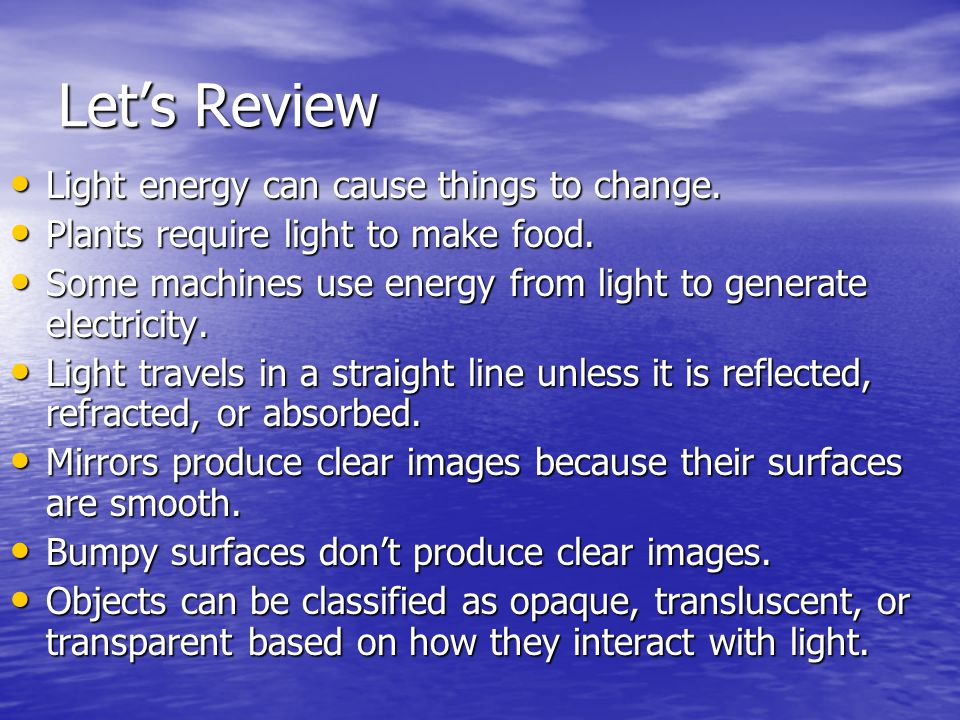 Let's Review Light energy can cause things to change.