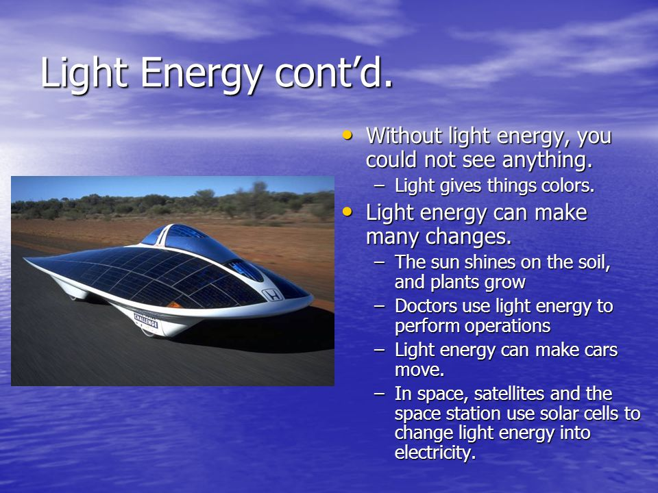Light Energy cont'd. Without light energy, you could not see anything.